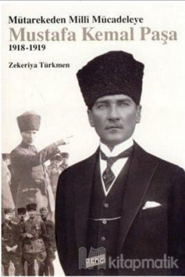 Mütarekeden Milli Mücadeleye Mustafa Kemal Paşa 1918-1919