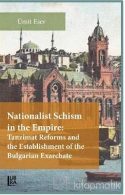 Nationalist Schism in the Empire: Tanzimat Reforms and the Establishment of the Bulgarian Exarchate