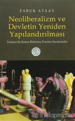 Neoliberalizm ve Devletin Yeniden Yapılandırılması  Türkiye'de Kamu Reformu Üzerine İncelemeler