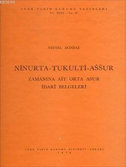 Ninurta - Tukulti - Assur Zamanına Ait Orta Asur İdari Belgeleri