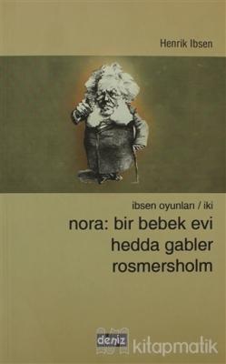 Nora: Bir Bebek Evi Hedda Gabler Rosmersholm