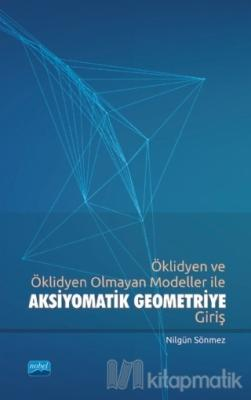 Öklidyen ve Öklidyen Olmayan Modeller ile Aksiyomatik Geometriye Giriş