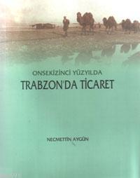 Onsekizinci Yüzyılda Trabzon'da Ticaret