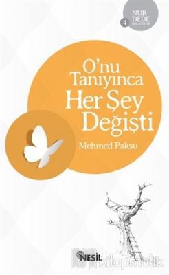 O'nu Tanıyınca Her Şey Değişti Mehmed Paksu