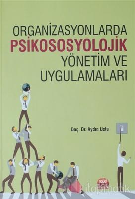 Organizasyonlarda Psikososyolojik Yönetim ve Uygulamaları Aydın Usta