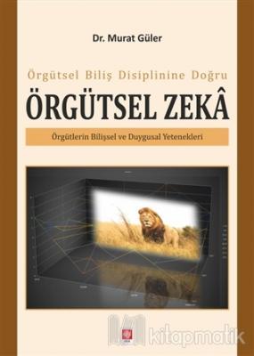 Örgütsel Biliş Disiplinine Doğru Örgütsel Zeka