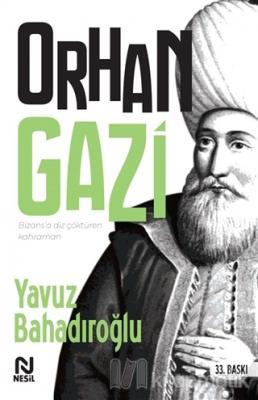 Bizans'a Diz Çöktüren Kahraman Orhan Gazi Yavuz Bahadıroğlu