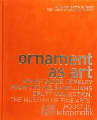Ornament as Art: Avant - Garde Jewelry from the Helen Williams Drutt Collection (Ciltli)