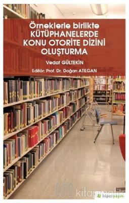 Örneklerle Birlikte Kütüphanelerde Konu Otorite Dizini Oluşturma