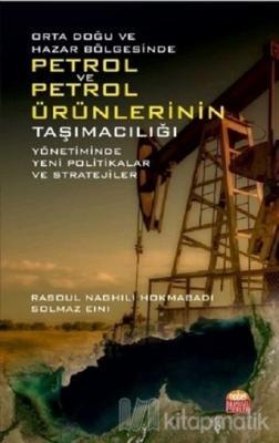 Orta Doğu ve Hazar Bölgesinde Petrol ve Petrol Ürünlerinin Taşımacılığı Yönetiminde Yeni Politikalar ve Stratejiler