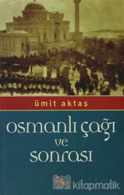 Osmanlı Çağı ve Sonrası Ümit Aktaş