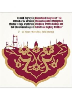 Osmanlı Coğrafyası Kültürel Arşiv Mirasının Yönetimi ve Tapu Arşivlerinin Rolü Uluslararası Kongresi