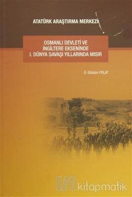 Osmanlı Devleti ve İngiltere Ekseninde 1. Dünya Savaşı Yıllarında Mısır