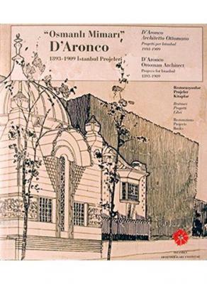 Osmanlı Mimarı D'Aronco 1893-1909 İstanbul Projeleri
