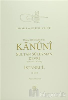Osmanlı Mi'marisinde Kanuni Sultan Süleyman Devri İstanbul 6. Cilt (Ciltli)