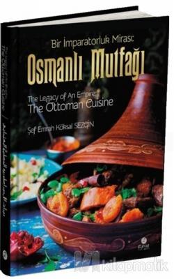 Osmanlı Mutfağı - Bir İmparatorluk Mirası / The Legacy of An Empire: The Ottoman Cuisine / El-Mirasü'l-İmbaratoriyye: El-matbahü'l-Osmaniyye (Ciltli)