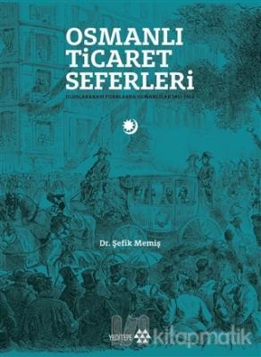 Osmanlı Ticaret Seferleri Şefik Memiş