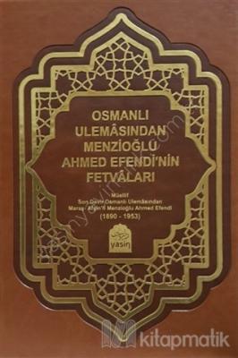 Osmanlı Ulemasından Menzioğlu Ahmet Efendi Fetvaları (Ciltli)