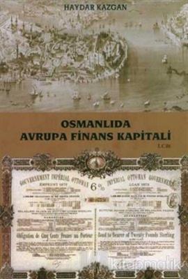 Osmanlıda Avrupa Finans Kapitali Cilt: 1