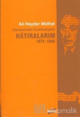 Osmanlı'dan Cumhuriyet'e Hatıralarım 1872-1946