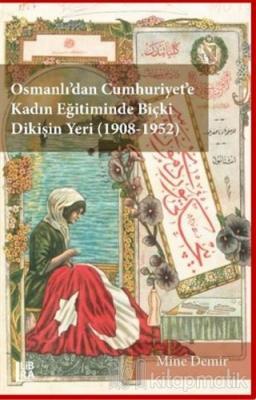 Osmanlı'dan Cumhuriyet'e Kadın Eğitiminde Biçki Dikişin Yeri 1908-1952