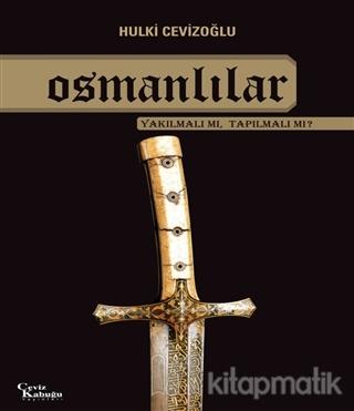 Osmanlılar Yakılmalı mı, Tapılmalı mı?