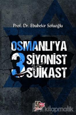 Osmanlı'ya 3 Siyonist Suikast Ebubekir Sofuoğlu