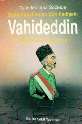 Osmanoğullarının Son Padişahı Vahideddin Mütareke Gayyasında