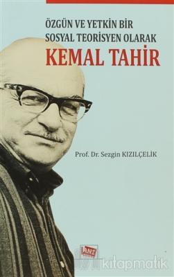 Özgün ve Yetkin Bir Sosyal Teorisyen Olarak Kemal Tahir