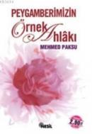 Peygamberimizin Örnek Ahlâkı %30 indirimli Mehmed Paksu