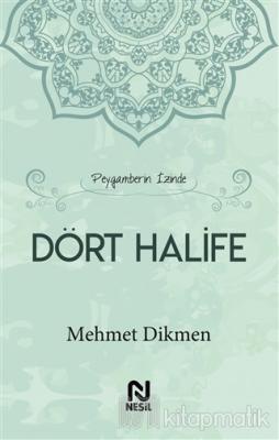 Peygamberin İzinde Dört Halife (Ciltli) Mehmet Dikmen