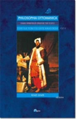 Philosophia Ottomanica: Osmanlı İmparatorluğu Dönemi'nde Türk Felsefesi 2