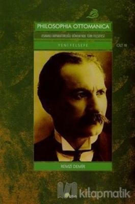 Philosophia Ottomanica: Osmanlı İmparatorluğu Dönemi'nde Türk Felsefesi Yeni Felsefe Cilt: 3