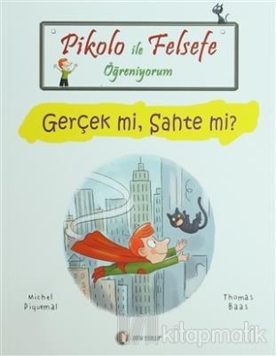 Pikolo İle Felsefe Öğreniyorum - Gerçek mi, Sahte mi?