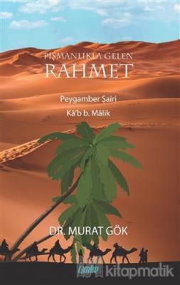 Pişmanlıkla Gelen Rahmet Peygamber Şairi Ka'b B. Malik