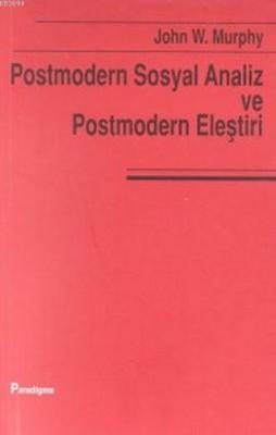 Postmodern ve Sosyal Analiz ve Postmodern Eleştiri John W. Murphy