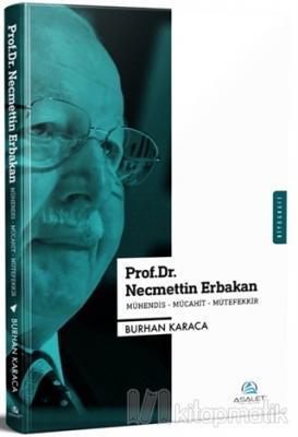 Prof. Dr. Necmettin Erbakan - Mühendis-Mücahit-Mütefekkir