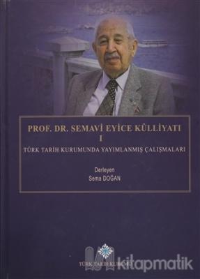 Prof. Dr. Semavi Eyice Külliyatı 1 (Ciltli)