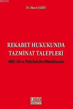 Rekabet Hukukunda Tazminat Talepleri ABD, AB ve Türk Rekabet Hukuklarında
