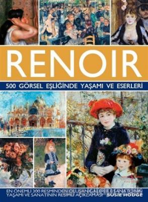 Renoir - 500 Görsel Eşliğinde Yaşamı ve Eserleri (Ciltli)