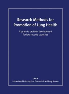Research Methods for the Promotion of Lung Health: A Guide to Protocol Development for Low-Income Countries