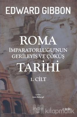 Roma İmparatorluğu'nun Gerileyiş ve Çöküş Tarihi 1. Cilt Edward Gibbon