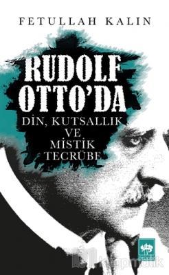 Rudolf Otto'da Din, Kutsallık ve Mistik Tecrübe