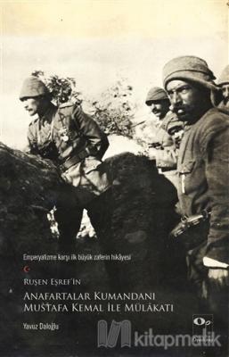 Ruşen Eşref'in Anafartalar Kumandanı Mustafa Kemal ile Mülakatı
