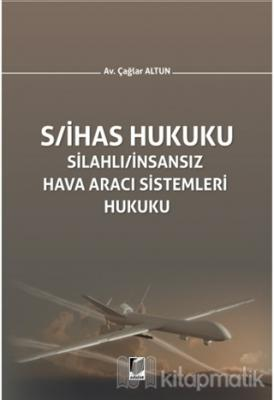 S/İHAS Hukuku - Silahlı / İnsansız Hava Aracı Sistemleri Hukuku (Ciltl