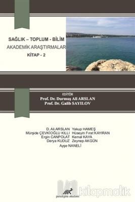 Sağlık - Toplum - Bilim Akademik Araştırmalar Kitap 2