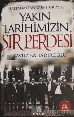 Saltanattan Cumhuriyete Yakın Tarihimizin Sır Perdesi Yavuz Bahadıroğl