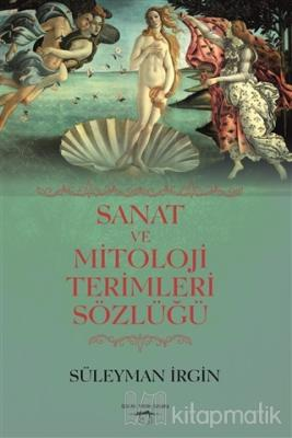 Sanat ve Mitoloji Terimleri Sözlüğü Süleyman İrgin