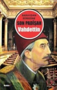 Saraydan Sürgüne Son Padişah Vahdettin (Cep Boy)