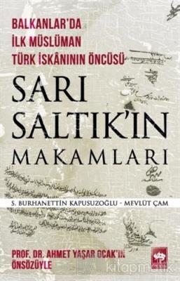 Sarı Saltık'ın Makamları - Balkanlar'da İlk Müslüman Türk İskanının Öncüsü